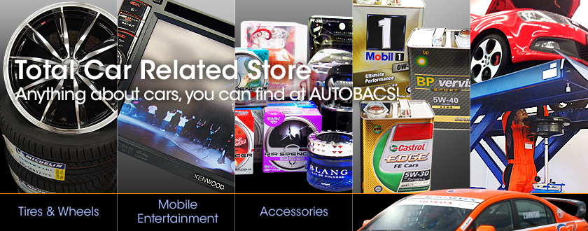 Total Car Related Store Anything about cars, you can find at AUTOBACS! | Tires & Wheels , Mobile Entertainment , Accessories